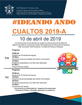 Cartel informativo del evento #Ideando Ando CUAltos 2019A. A realizarse el 10 de abril, de 10:00 a 13:30 horas y de 14:30 a 18:30 horas, en el Centro Universitario de los Altos