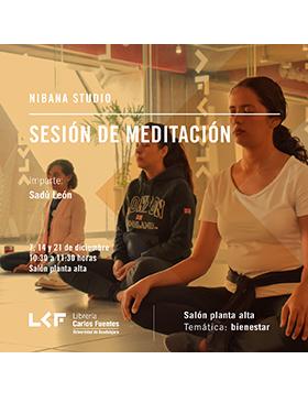 Cartel informativo sobre la Sesión de Meditación, Nibana Studio, el 7, 14 y 21 de diciembre, 10:30 h.  en el Salón planta alta, Librería Carlos Fuentes