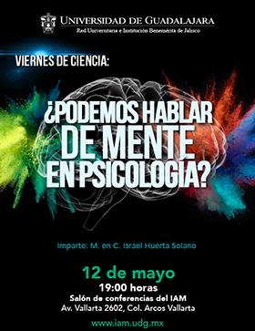 Cartel con imagen de un cerebro que destella colores y con texto informativo acerca de la Conferencia: ¿Podemos hablar de mente en psicología? que se llevará a cabo en instalaciones del IAM y será impartido por el M. en C Israél Huerta Solano, el 12 de mayo a las 19:00 horas dentro del programa de viernes de Ciencia.