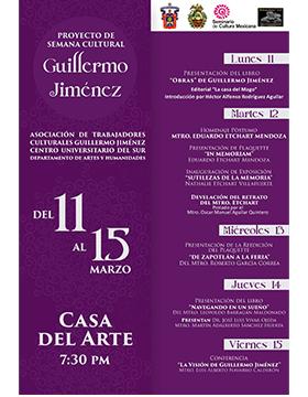 Cartel informativo y de invitación al Proyecto de Semana Cultural Guillermo Jiménez. A realizarse del 11 al 15 de marzo, a las 19:30 horas, en la Casa del Arte del CUSur.