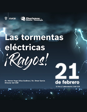 Conferencia: Las tormentas eléctricas ¡Rayos!, en el marco del programa Charlemos de Ciencia y Tecnología a llevarse a cabo el 21 de febrero a las 11:00 horas.