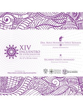 Texto informativo y de invitación al XIV Encuentro de Especialistas del Norte de Jalisco y Sur de Zacatecas. A realizarse del 26 al 28 de marzo, en el CUNorte.