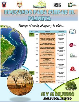"""Cartel informativo y de invitación a las actividades del Día Internacional de Combate a la Desertificación y la Sequía """"Educando para cuidar el planeta"""". Protege el suelo, el agua y la vida. A realizarse el 15 y 16 de junio, en Amacueca, Jalisco."""