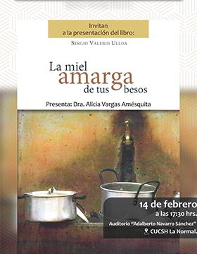 Cartel informativo sobre la Presentación del libro: La miel amarga de tus besos, el 14 de febrero, 17:30 h. en el Auditorio Adalberto Navarro Sánchez, CUCSH La Normal