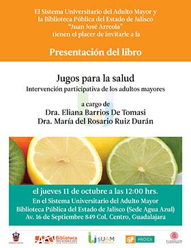 Cartel informativo sobre la Presentación de libro: Jugos para la salud. Intervención participativa de los adultos mayores, el 11 de octubre, a las 12:00 h. en el Sistema Universitario del Adulto Mayor, BPEJ, sede Agua Azul