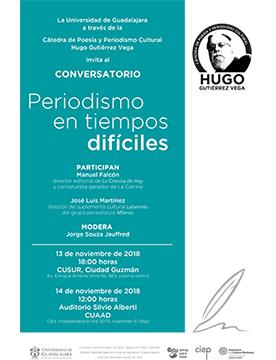 Cartel informativo sobre el Conversatorio: Periodismo en tiempos difíciles, en el marco de la Cátedra Hugo Gutiérrez Vega, el 13 de noviembre, 18:00 h. CUSur  y el 14 de noviembre, 12:00 h. Auditorio Silvio Alberti, CUAAD