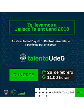 Cartel con texto informativo para asistir al Jalisco Talent Land 2018 de tu Centro Universitario y participar por una beca, el 28 de febrero a las 11:00 horas en el Centro Universitario del Norte.