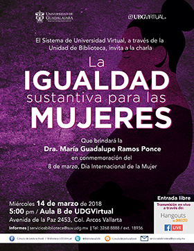 Cartel informativo sobre la Charla: La igualdad sustantiva para las mujeres, en conmemoración del Día Internacional de la Mujer, el día 14 de marzo, a las 17:00 h. en el Aula B de UDGVIRTUAL Av. La Paz 2453, Col. Arcos Vallarta