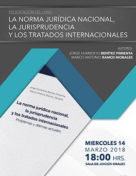Cartel informativo sobre la Presentación del libro: La norma jurídica nacional, la jurisprudencia y los tratados internacionales, el día 14 de marzo, a las  18:00 h. en la Sala de Juicios Orales del CUCSH Guanajuato 1045, Col. Alcalde Barranquitas