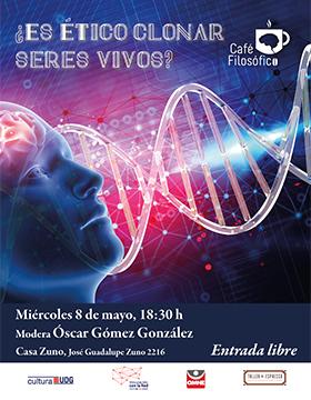 Cartel informativo del Café filosófico: ¿Es ético clonar seres vivos?. A realizarse el 8 de mayo, a las 18:30 horas, en Casa Zuno