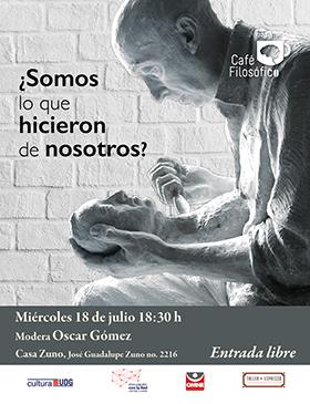 Cartel informativo sobre el Café filosófico: ¿Somos lo que hicieron de nosotros?, el 18 de julio en Casa Zuno