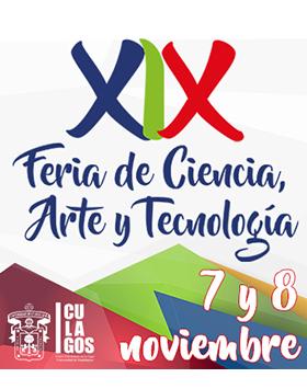 Cartel informativo sobre la  XIX Feria de Ciencia, Arte y Tecnología, los días 7 y 8 de noviembre en el Centro Universitario de los Lagos