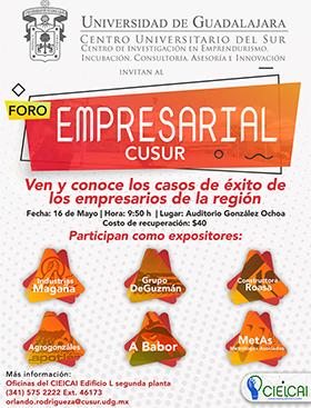 Cartel informativo del Foro Empresarial CUSur. Ven y conoce los casos de éxito de los empresarios de la región. A realizarse el 16 de mayo, a las 9:50 horas. En el Auditorio González Ochoa del CUSur.