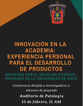 """Cartel informativo sobre la Conferencia: """"Innovación en la academia: Experiencia personal para el desarrollo de productos"""", el  13 de febrero, a las 11:00 h. en el Auditorio de Patología del CUCS"""