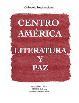 Cartel informativo y de invitación al Coloquio Internacional: Literatura y Paz en Centroamérica. A realizarse el 16 y 17 de abril a las 9:00 horas. En el Auditorio Fernando Pozos, del CUCSH Belenes.