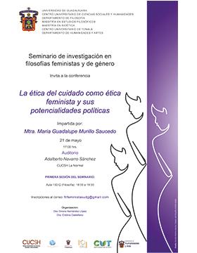 Cartel informativo sobre la Conferencia: La ética del cuidado como ética feminista y sus potencialidades políticas. A desarrollarse el 21 de mayo, a las 17:00 horas, en el Auditorio Adalberto Navarro Sánchez del CUCSH La Normal