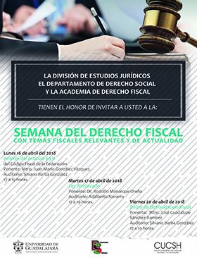 Cartel informativo y de invitación a la Semana del Derecho Fiscal con temas fiscales relevantes y de actualidad. A realizarse el 16, 17 y 20 de abril, de 17:00 a 19:00 horas. En el Centro Universitario de Ciencias Sociales y Humanidades.