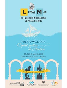 Cartel informativo y de invitación al VIII Encuentro Internacional de Poetas y el Arte: Letras en la Mar. A realizarse del 25 al 28 de abril en Puerto Vallarta, Jalisco.