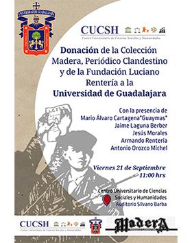 Cartel informativo sobre la Donación de la Colección Madera, Periódico Clandestino y de la Fundación Luciano Rentería a la UdeG, el 21 de septiembre, a las 11:00 h. en el Auditorio Silvano Barba, CUCSH