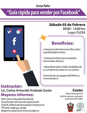 Cartel con texto informativo para participar en el curso-taller de Guía rápida para vender por Facebook. Imparte el licenciado Carlos Armando Andrade Durán; el 3 de febrero, de 9:00 a 13:00 horas en instalaciones del CUCEA. Se proporciona pagina web y número telefónico para mayores informes.