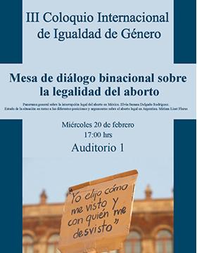 Cartel infrmativo sobre la Mesa de diálogo binacional sobre la legalidad del aborto, en el marco del III Coloquio Internacional de Igualdad de Género, el 20 de febrero, 17:00 h. en el  Auditorio 1, CUNorte