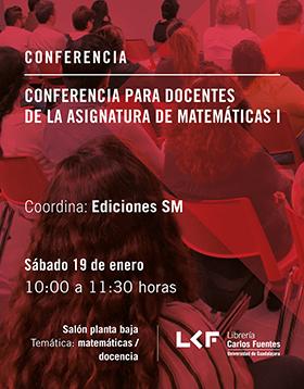 Cartel informativo y de invitación: Conferencia para docentes de la asignatura de matemáticas I. Coordina: Ediciones SM. A realizarse el 19 de enero, a las 10:00 horas. En el salón planta baja de la Librería Carlos Fuentes.