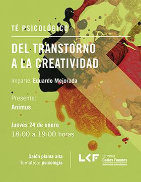 Cartel informativo sobre el  Té filosófico: Del trastorno a la creatividad, el 24 de enero, a las 18:00 h. en el Salón planta alta, Librería Carlos Fuentes