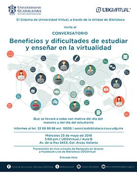 Cartel informativo y de invitación al Conversatorio: Beneficios y dificultades de estudiar y enseñar en la virtualidad. A realizarse el 23 de mayo, a las 17:00 horas, En el Aula B de UDGVirtual, Casa La Paz ¡Entrada libre y Transmisión en vivo!