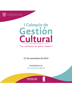 """I Coloquio de Gestión Cultural """"La cultura es para todos"""" a llevarse a cabo el 27 de noviembre de 10:00 a 19:00 horas."""