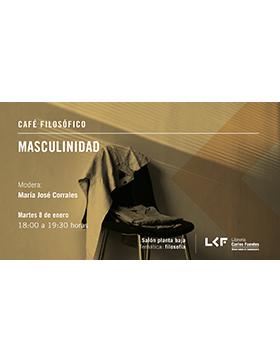 Cartel informativo sobre el Café filosófico: Masculinidad. Modera: María José Corrales, el 8 de enero, a las 18:00 h. en el Salón planta baja, Librería Carlos Fuentes