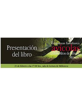 Cartel informativo sobre la Presentación del libro: Empresas familiares avícolas en Los Altos de Jalisco, México, el 21 de febrero, 17:00 h. en la Sala de lectura de Biblioteca, CUAltos