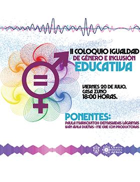 Cartel informativo sobre el II Coloquio Igualdad de Género e Inclusión Educativa, el día 20 de julio en Casa Zuno