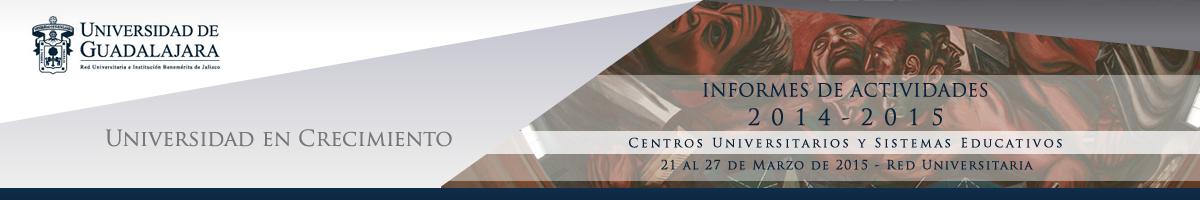 Informes de Actividades 2014-2015 de Centros Universitarios y Sistemas Educativos.