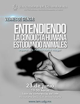 Cartel con texto informativo de la conferencia: Entendiendo la conducta humana estudiando animales, en los viernes de ciencia, impartido por la Dra. Patricia Muñoz Villegas, el 23 de junio a las 19:00 horas, en el salón de conferencias del IAM.