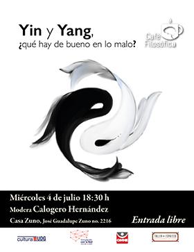 Cartel informativo sobre Café filosófico: Yin y Yang ¿qué hay de bueno en lo malo? , el día 4 de julio en Casa Zuno