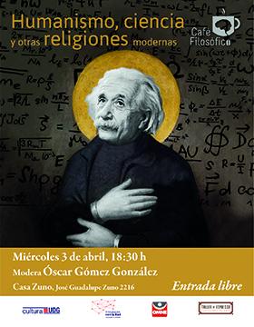 Cartel informativo del Café Filosófico: Humanismo, ciencia y otras religiones modernas. A realizarse el 3 de abril, a las 18:30 horas, en Casa Zuno
