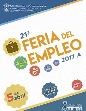 Cartel con información del horario, fecha y lugar a efectuarse la 21ª. Feria del Empleo 2017A, en CUCEA.