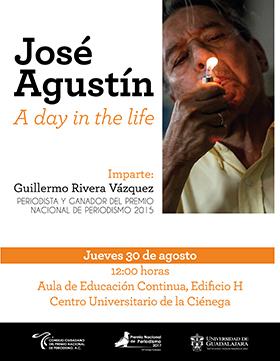 Cartel informativo sobre la Conferencia: José Agustín, a day in the life, el 30 de agosto, a las 12:00 h. en el Aula de Educación Continua, Edificio H, CUCIénega