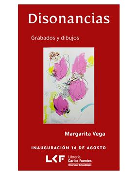 Cartel informativo de la Exposición: Disonancias. Grabados y dibujos de Margarita Vega, inauguración 14 de agosto en la Galería de la Librería Carlos Fuentes.