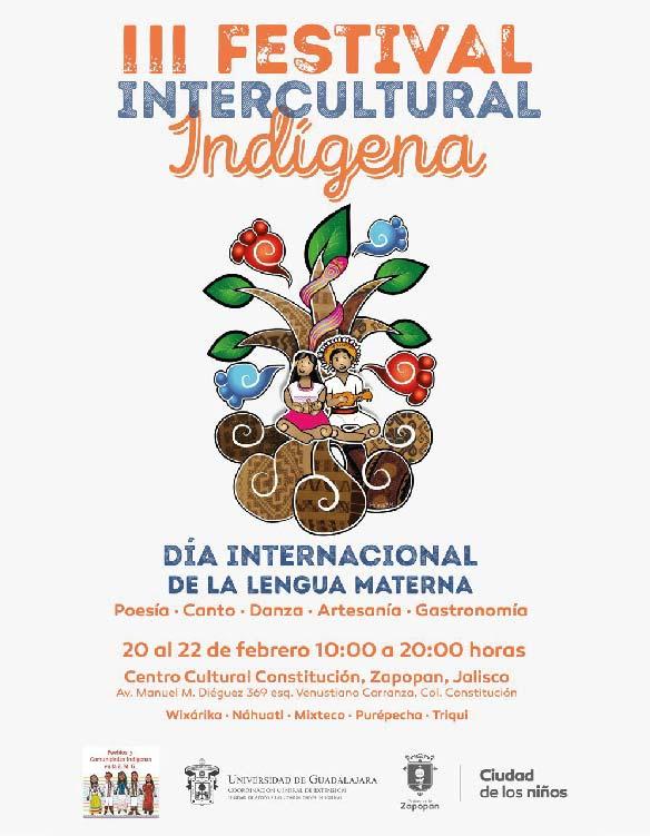 Cartel informativo sobre el III Festival Intercultural Indígena, en el marco del Día Internacional de la Lengua Materna, Del 20 al 22 de febrero, de 10:00 a 20:00 h. en el Centro Cultural Constitución, Zapopan, Jalisco
