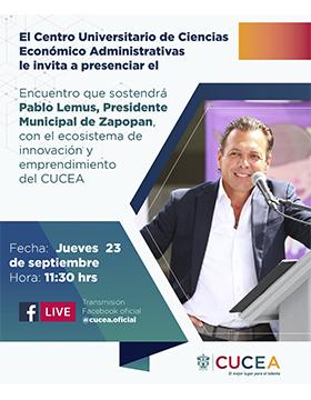 Encuentro que sostendrá Pablo Lemus, Presidente Municipal de Zapopan, con el ecosistema de innovación y emprendimiento del CUCEA