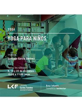 Cartel informativo sobre Yoga para niños, el 8, 15 y 22 de diciembre, 10:00 h. en el Área infantil, Librería Carlos Fuentes