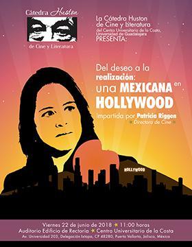 Cartel informativo sobre la Cátedra Huston de Cine y Literatura: Del deseo a la realización: Una mexicana en Hollywood, el día  22 de junio en el Auditorio del Edificio de Rectoría del CUCosta