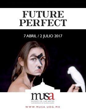 Cartel informativo de la Exposición: Future Perfect; a llevarse a cabo en el MUSA del 07 de abril al 02 de julio