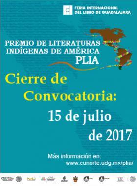 Cartel con texto informativo al premio de Literaturas Indígenas de América PLIA, que cierrra su convocatoria el 15 de julio de 2017, estableciendo un enlace para mayor información.