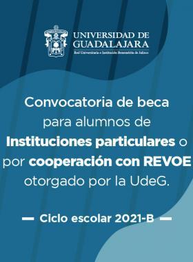 Convocatoria de beca para alumnos de instituciones particulares o por cooperación con REVOE otorgado por la UdeG, ciclo escolar 2021B