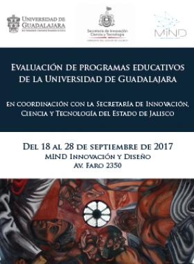 Evaluación de programas educativos de la Universidad de Guadalajara, en coordinación con la Secretaría de Innovación, Ciencia y Tecnología del Estado de Jalisco; a realizarse del 18 al 28 de septiembre de 2017. Mind, Innovación y Diseño, en Av. Faro 2350