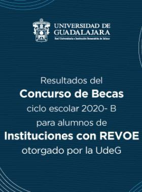 Resultados del Concurso de Becas ciclo escolar 2020-B para alumnos de Instituciones con REVOE otorgado por la UdeG