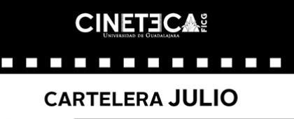 Cartelera del mes de julio de la Cineteca de la Universidad de Guadalajara: 6, 7, 12, 13, 14, 19, 20 y 21 de julio, a las 16:00 y 18:30 horas, en la Cineteca FICG.
