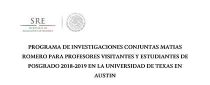 Programa de investigaciones conjuntas Matías Romero para profesores visitantes y estudiantes de posgrado 2018-2019 en la Universidad de Texas en Austin. Fecha límite de participación: 30 de abril.